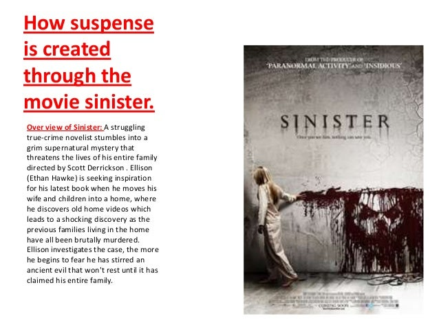 How suspenseis createdthrough themovie sinister.Over view of Sinister: A strugglingtrue-crime novelist stumbles into agrim...