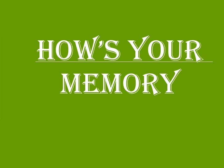 HOW'S YOUR MEMORY