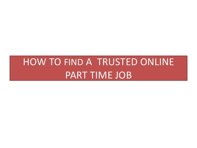 HOW TO FIND A TRUSTED ONLINE PART TIME JOB