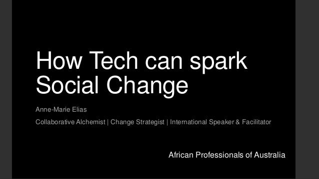 How Tech can spark Social Change Anne-Marie Elias Collaborative Alchemist | Change Strategist | International Speaker & Fa...