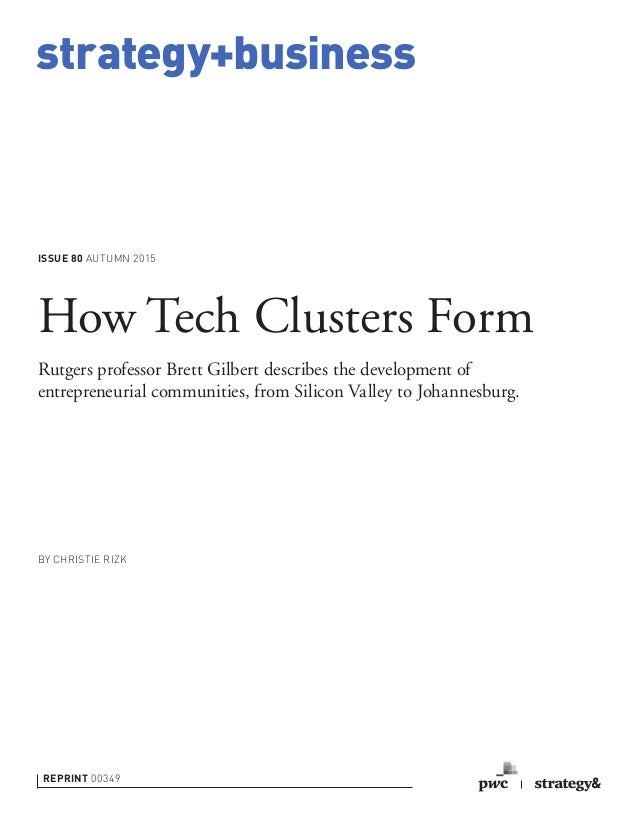 strategy+business ISSUE 80 AUTUMN 2015 REPRINT 00349 BY CHRISTIE RIZK How Tech Clusters Form Rutgers professor Brett Gilbe...