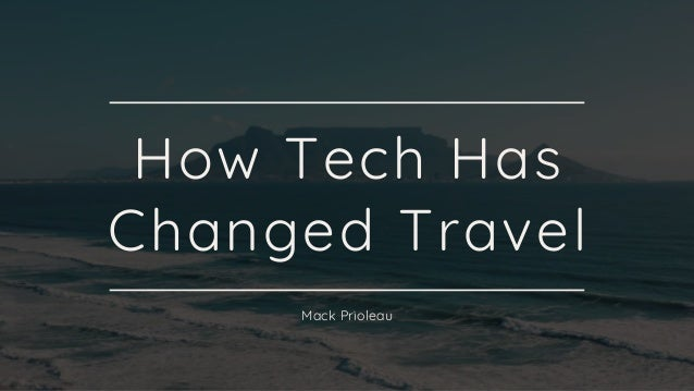 How Tech Has Changed Travel Mack Prioleau