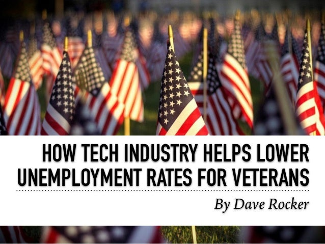 HOW TECH INDUSTRY HELPS LOWER UNEMPLOYMENT RATES FOR VETERANS By Dave Rocker