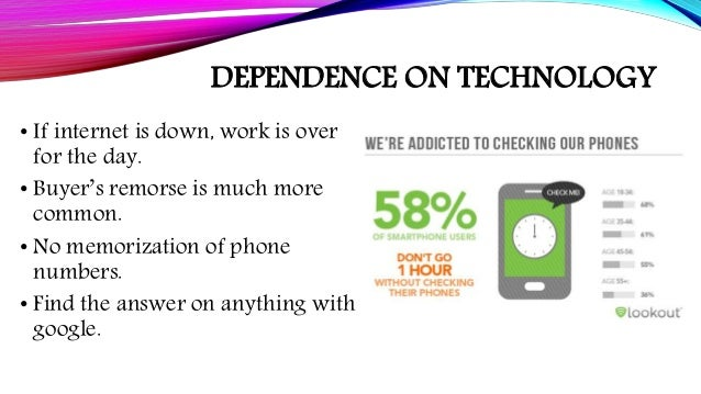 dependence on technology Technology enables us to do things that were previously unimaginable, and has certainly made many tasks far easier than they were before but is also enables us to display previously unimaginable feats of stupidity it is possible then, that technology is actually holding us back as individuals.