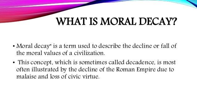 moral decline in society is due Moral decline due to absence of school prayer the nation has been in steady moral decline or establishing any religious sect or society.