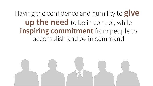 Having the confidence and humility to give up the need to be in control, while inspiring commitment from people to accompl...