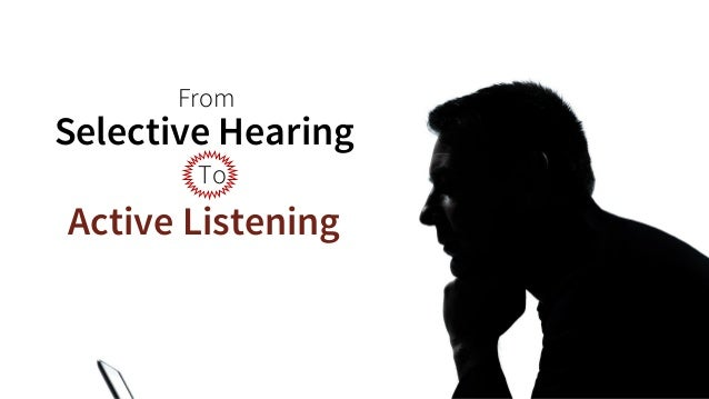 From  Selective Hearing  Active Listening  To