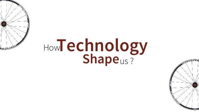 Technology  us ?  Shape  How