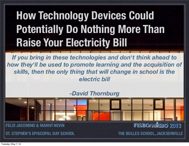 How Technology Devices CouldPotentially Do Nothing More ThanRaise Your Electricity BillFELIX JACOMINO & MARIVÍ NEVIN 2013S...