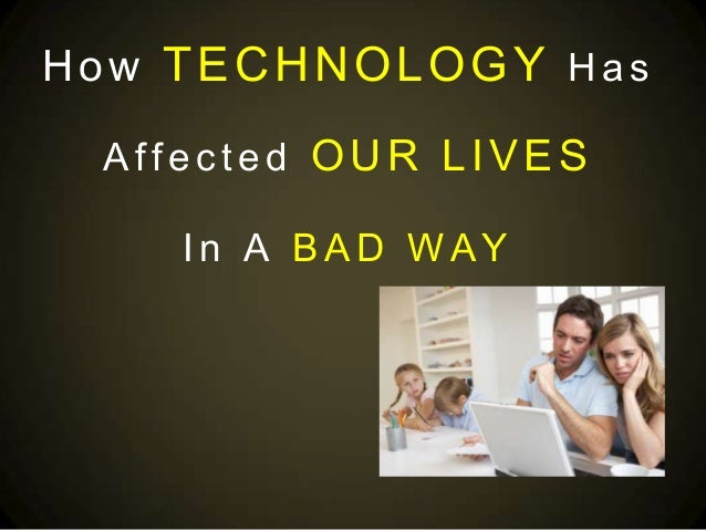 how technology has affected our lives