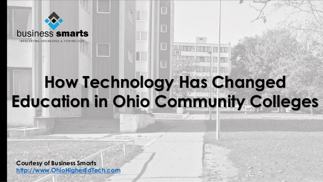 How Technology Has Changed Education in Ohio Community Colleges Courtesy of Business Smarts http://www.OhioHigherEdTech.com