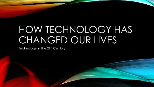 technology changed our lives essay How has technology changed our lives essay - composing a custom dissertation means work through lots of stages professional essays at affordable prices available here.