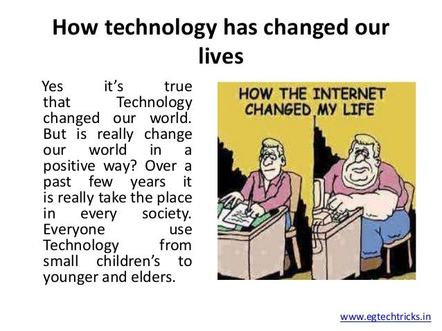 how the internet changed our society Top 12 ways technology changed learning by: in the 21st century, technology has changed the ways in which we communicate and go about our lives.