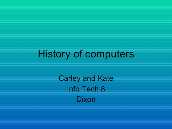History of computers Carley and Kate Info Tech 8 Dixon
