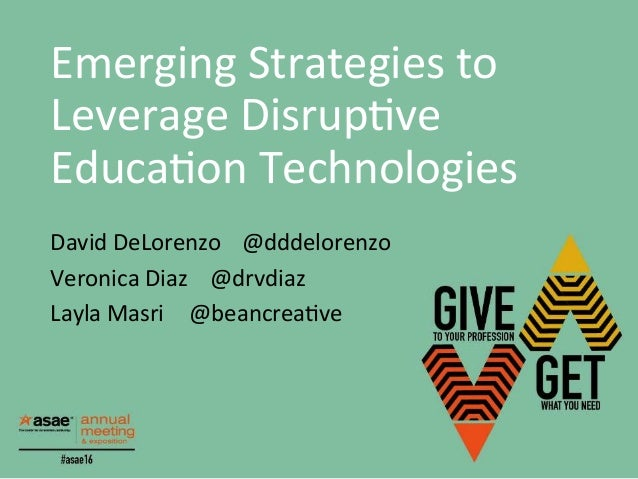 EmergingStrategiesto LeverageDisrup3ve Educa3onTechnologies DavidDeLorenzo @dddelorenzo VeronicaDiaz@drvdia...