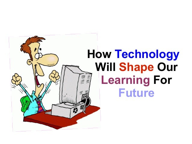 how will technology shape our future? essay How technology will shape the future see all hide authors and affiliations science 12 jul 1968: vol 161, issue 3837, pp 135-142 doi: 101126/science1613837135.