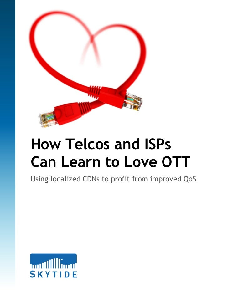 How Telcos and ISPsCan Learn to Love OTTUsing localized CDNs to profit from improved QoS