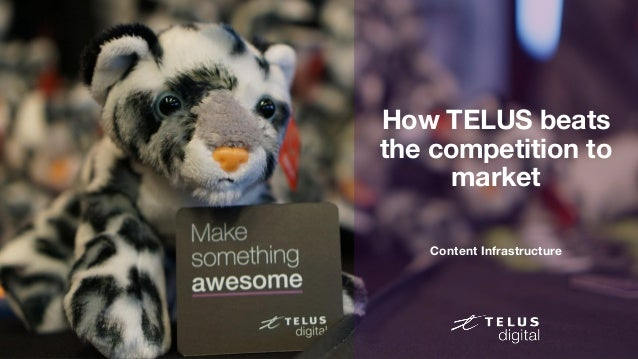 1 How TELUS beats the competition to market Content Infrastructure