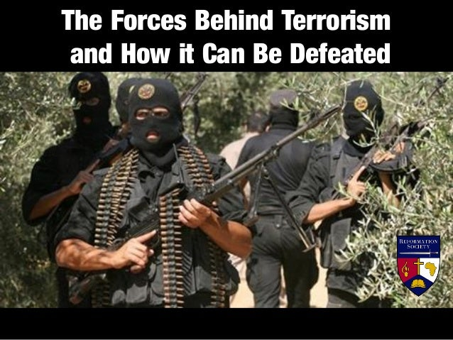 The Forces Behind Terrorism and How it Can Be Defeated