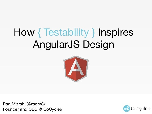 How Testability Inspires AngularJS Design / Ran Mizrahi