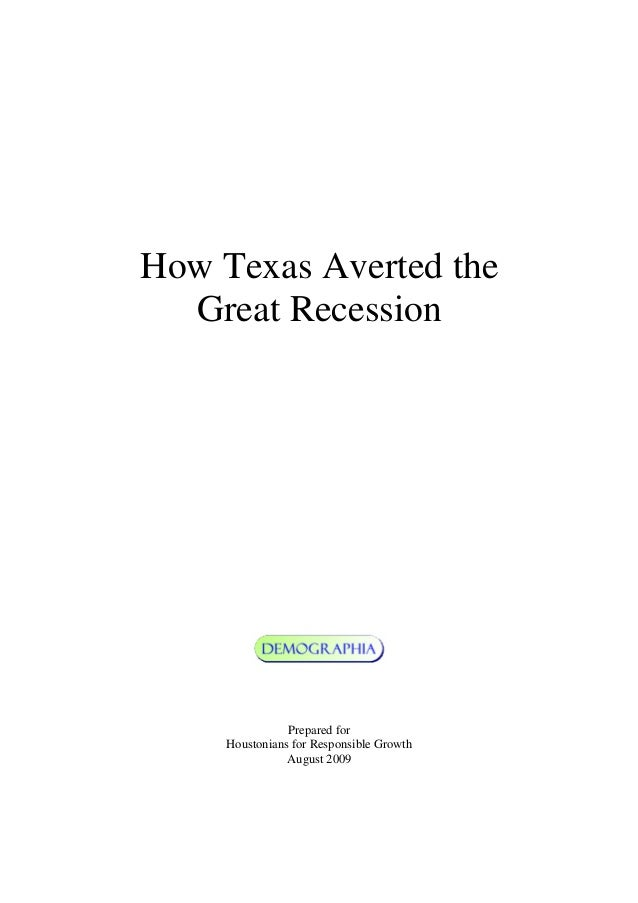 How Texas Averted the  Great Recession                Prepared for     Houstonians for Responsible Growth                A...