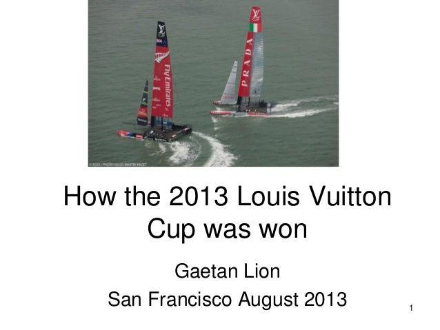 1 How the 2013 Louis Vuitton Cup was won Gaetan Lion San Francisco August 2013