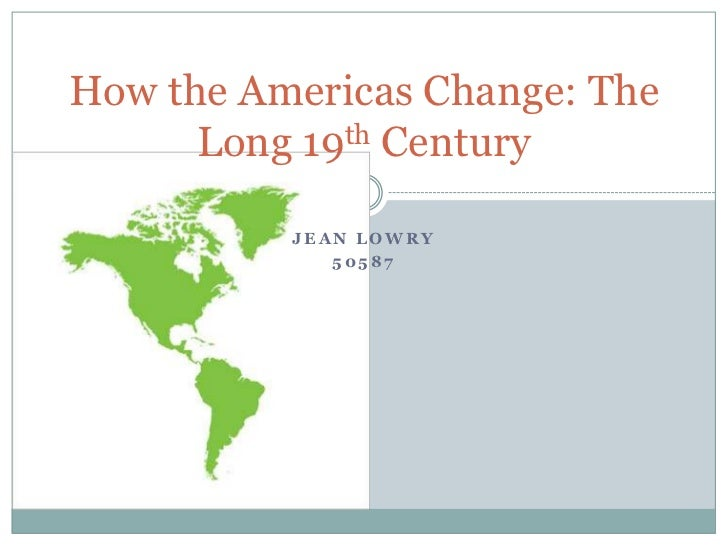 Jean Lowry<br />50587<br />How the Americas Change: The Long 19th Century<br />