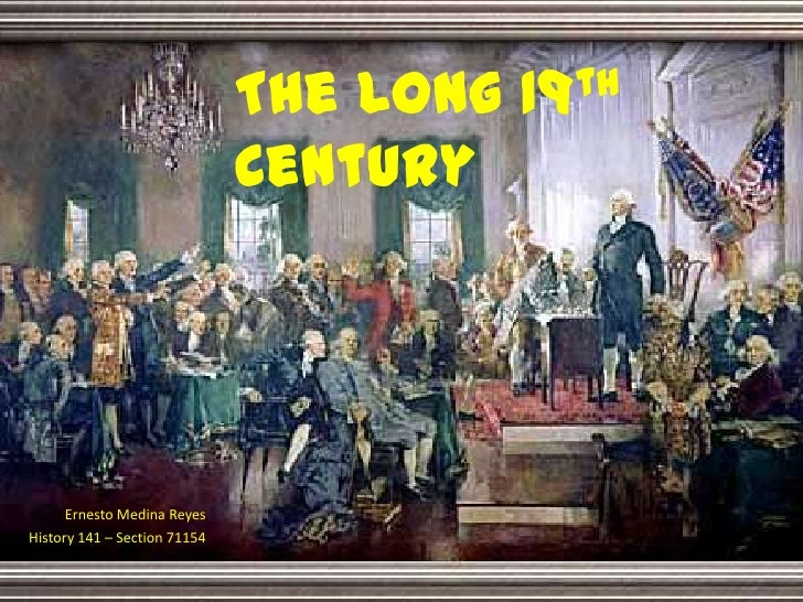 The Long 19th Century<br />Ernesto Medina Reyes<br />History 141 – Section 71154<br />
