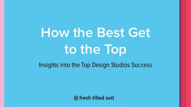 @ How the Best Get to the Top Insights into the Top Design Studios Success