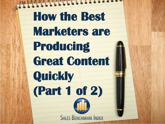 How the Best    Marketers are    Producing    Great Content    Quickly    (Part 1 of 2)1
