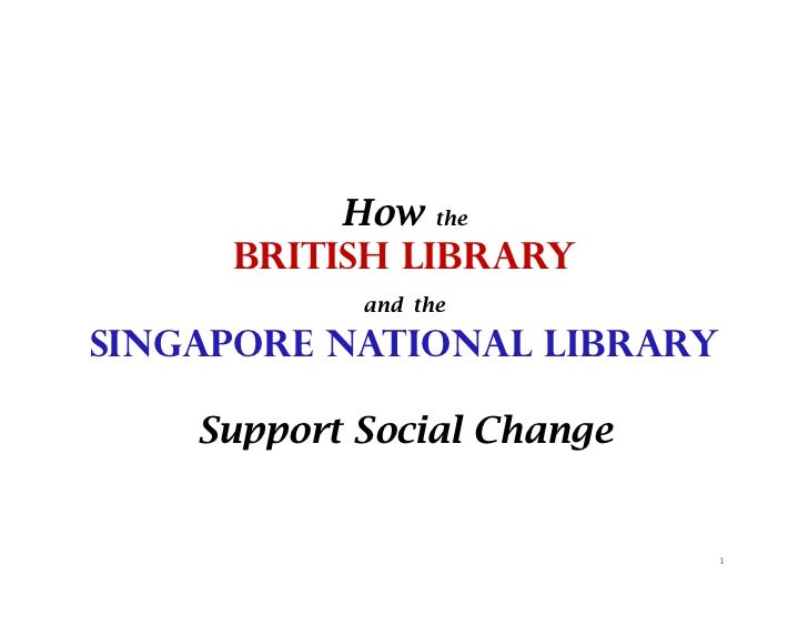 How the     British Library            and theSingapore National Library    Support Social Change                         ...