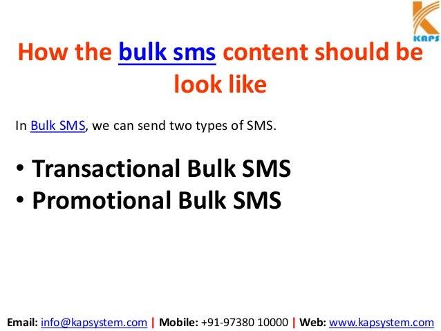 Email: info@kapsystem.com | Mobile: +91-97380 10000 | Web: www.kapsystem.com How the bulk sms content should be look like ...