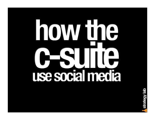 Why is being social important to the c- suite?