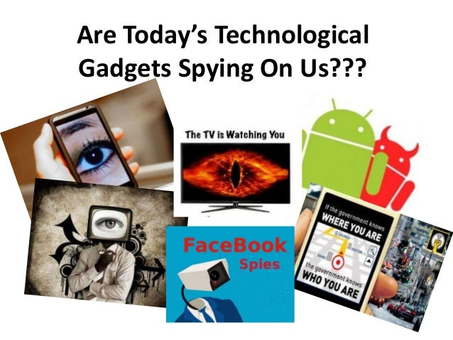 Are Today's Technological Gadgets Spying On Us???