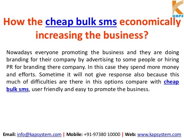 Email: info@kapsystem.com | Mobile: +91-97380 10000 | Web: www.kapsystem.com How the cheap bulk sms economically increasin...