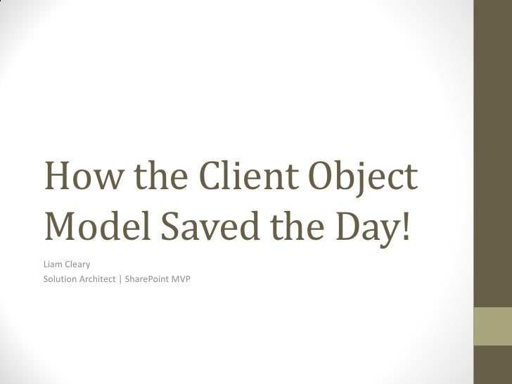 How the Client ObjectModel Saved the Day!Liam ClearySolution Architect | SharePoint MVP