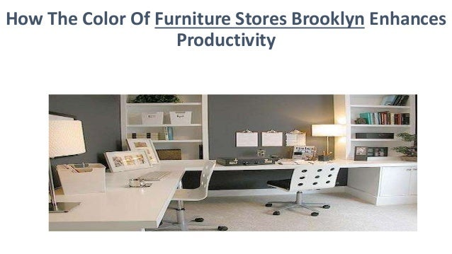 How The Color Of Furniture Stores Brooklyn  Enhances Productivity 1 638?cbu003d1440486935