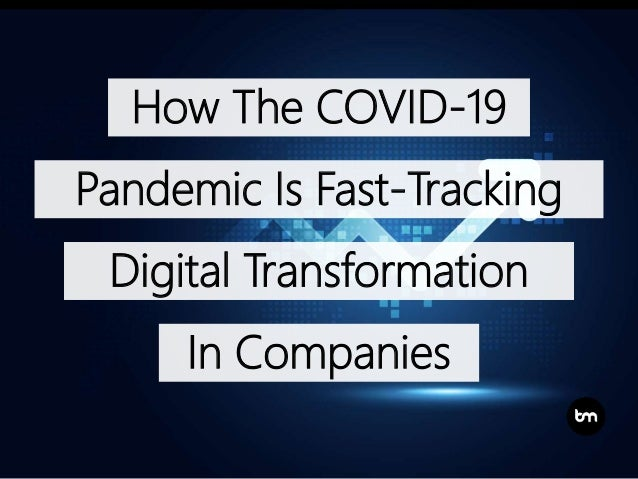 How The COVID-19 Pandemic Is Fast-Tracking Digital Transformation In Companies