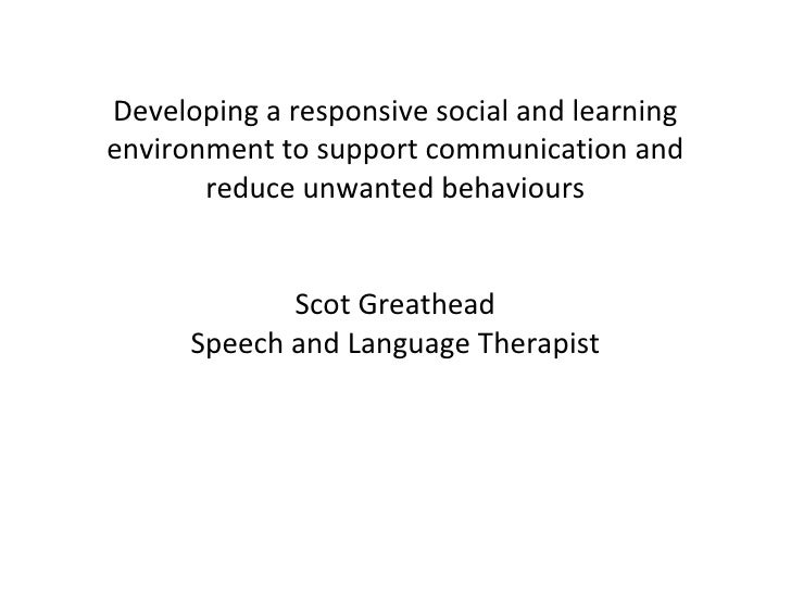 Developing a responsive social and learning environment to support communication and reduce unwanted behaviours Scot Great...