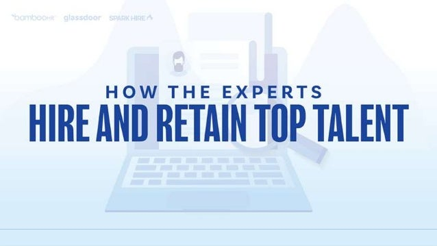 How the Experts Hire and Retain Top Talent