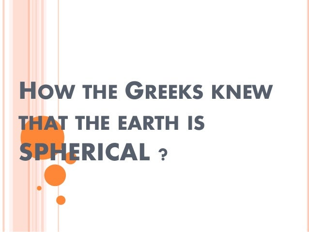HOW THE GREEKS KNEW THAT THE EARTH IS SPHERICAL ?