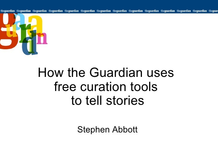 How the Guardian uses  free curation tools  to tell stories Stephen Abbott