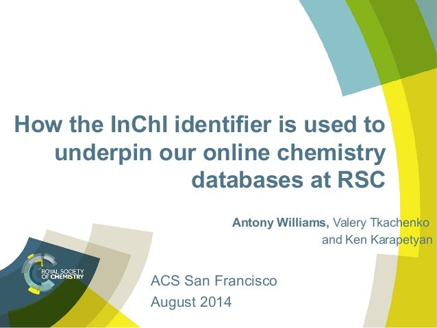 How the InChI identifier is used to underpin our online chemistry databases at RSC Antony Williams, Valery Tkachenko and K...