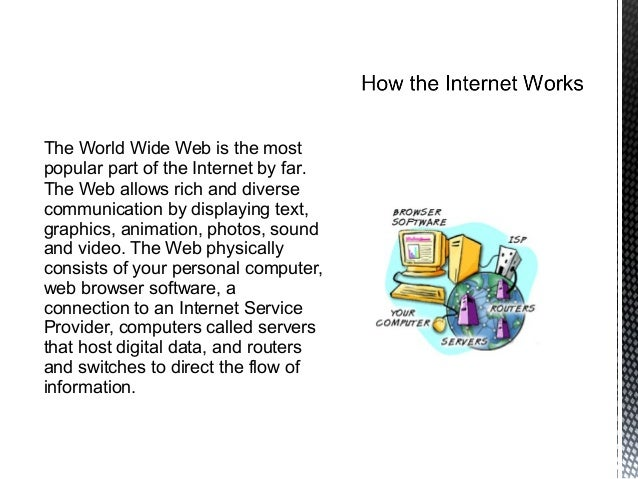 The World Wide Web is the mostpopular part of the Internet by far.The Web allows rich and diversecommunication by displayi...