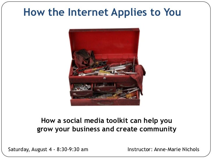 How the Internet Applies to You            How a social media toolkit can help you           grow your business and create...