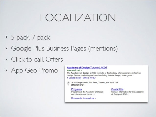 LOCALIZATION •  5 pack, 7 pack   •  Google Plus Business Pages (mentions)   •  Click to call, Offers   •  App Geo Promo