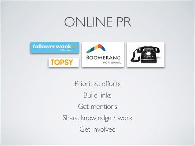 ONLINE PR  Prioritize efforts  Build links  Get mentions  Share knowledge / work  Get involved