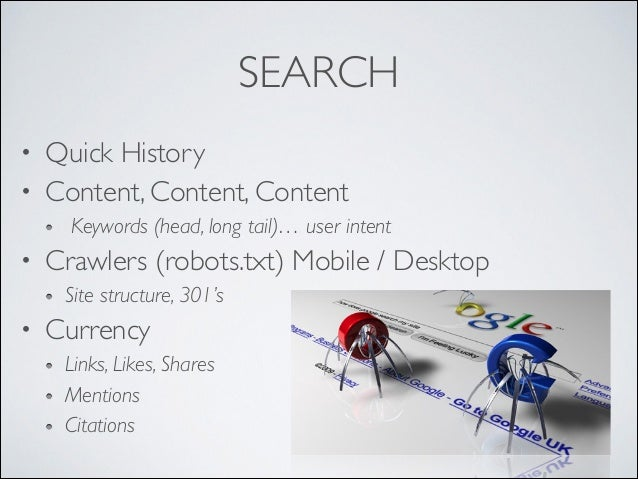 SEARCH Quick History  • Content, Content, Content  •  Keywords (head, long tail)… user intent   •  Crawlers (robots.txt...