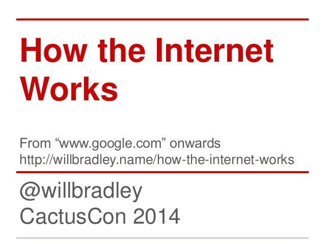 "How the Internet Works From ""www.google.com"" onwards http://willbradley.name/how-the-internet-works @willbradley CactusCon..."