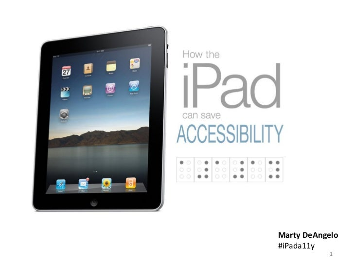 How the iPad can save Accessibility                                      Marty DeAngelo                                   ...